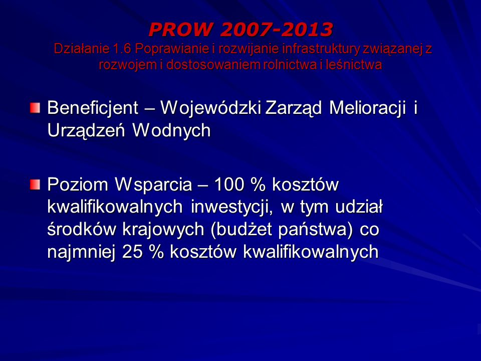 PROW 2007-2013 Działanie 1.6 Poprawianie i rozwijanie infrastruktury związanej z rozwojem i dostosowaniem rolnictwa i leśnictwa Beneficjent – Wojewódz