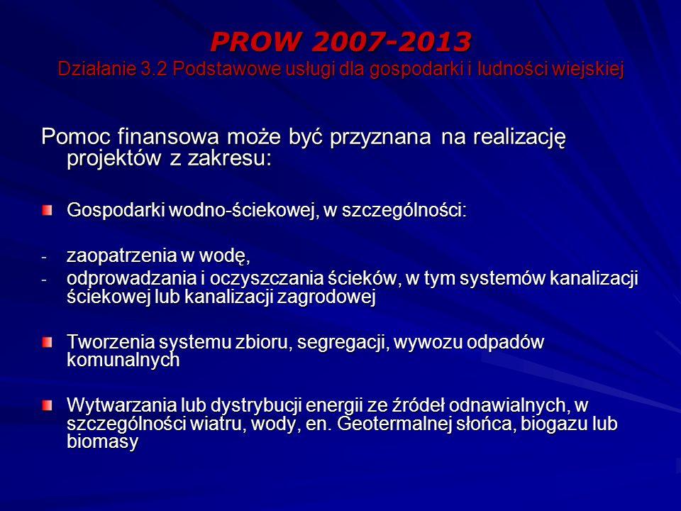 PROW 2007-2013 Działanie 3.2 Podstawowe usługi dla gospodarki i ludności wiejskiej Pomoc finansowa może być przyznana na realizację projektów z zakres