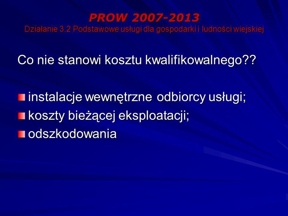 PROW 2007-2013 Działanie 3.2 Podstawowe usługi dla gospodarki i ludności wiejskiej Co nie stanowi kosztu kwalifikowalnego?? instalacje wewnętrzne odbi