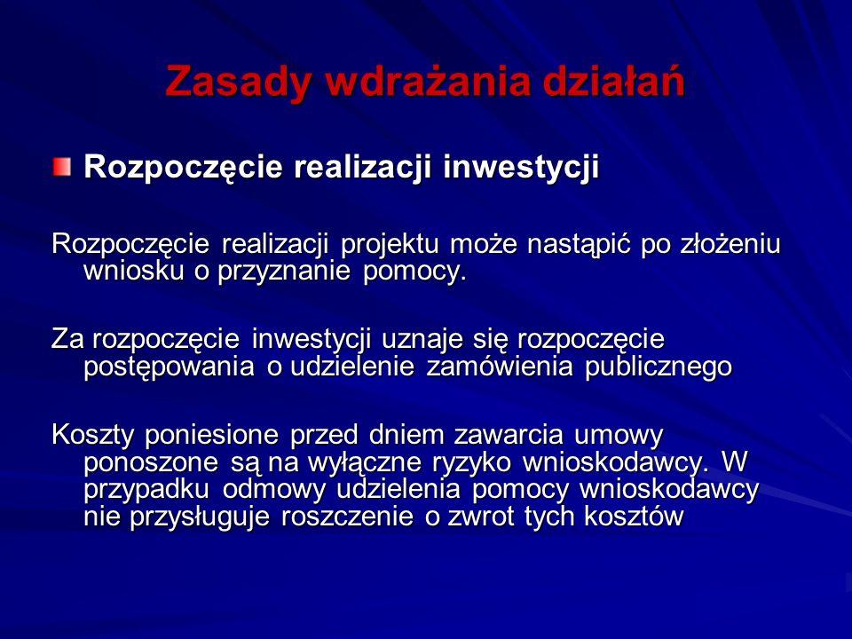Zasady wdrażania działań Rozpoczęcie realizacji inwestycji Rozpoczęcie realizacji projektu może nastąpić po złożeniu wniosku o przyznanie pomocy.