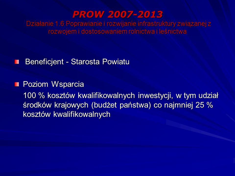 PROW 2007-2013 Działanie 1.6 Poprawianie i rozwijanie infrastruktury związanej z rozwojem i dostosowaniem rolnictwa i leśnictwa Beneficjent - Starosta