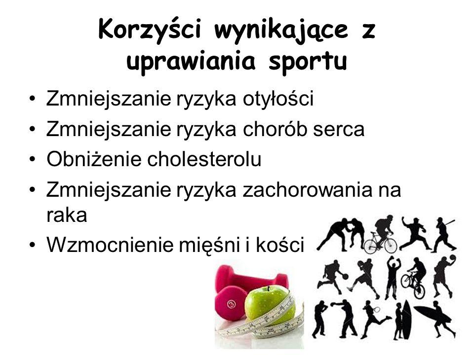 Korzyści wynikające z uprawiania sportu Zmniejszanie ryzyka otyłości Zmniejszanie ryzyka chorób serca Obniżenie cholesterolu Zmniejszanie ryzyka zachorowania na raka Wzmocnienie mięśni i kości