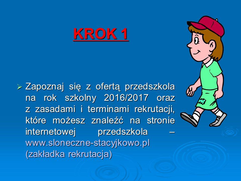 KROK 1  Zapoznaj się z ofertą przedszkola na rok szkolny 2016/2017 oraz z zasadami i terminami rekrutacji, które możesz znaleźć na stronie internetowej przedszkola – www.sloneczne-stacyjkowo.pl (zakładka rekrutacja)
