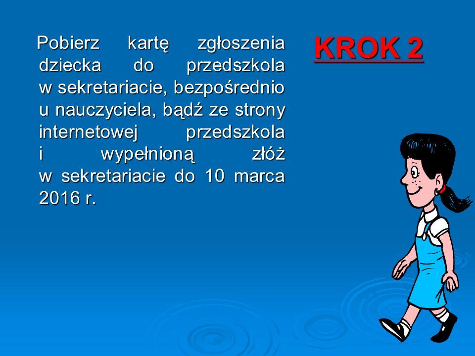 KROK 2 Pobierz kartę zgłoszenia dziecka do przedszkola w sekretariacie, bezpośrednio u nauczyciela, bądź ze strony internetowej przedszkola i wypełnio