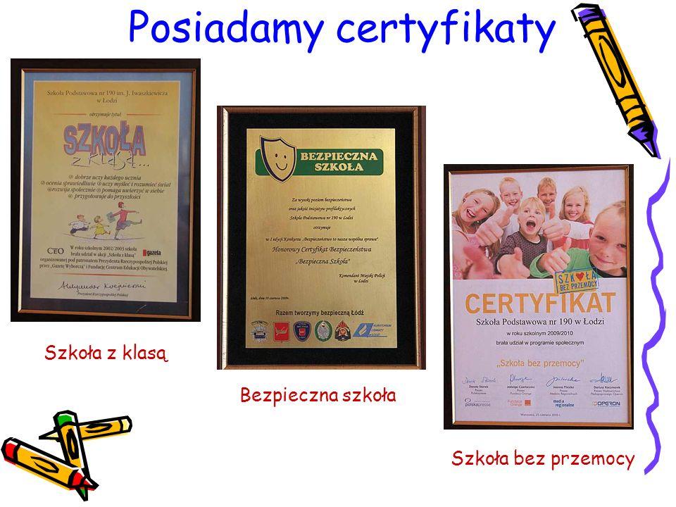 Posiadamy certyfikaty Szkoła bez przemocy Szkoła z klasą Bezpieczna szkoła