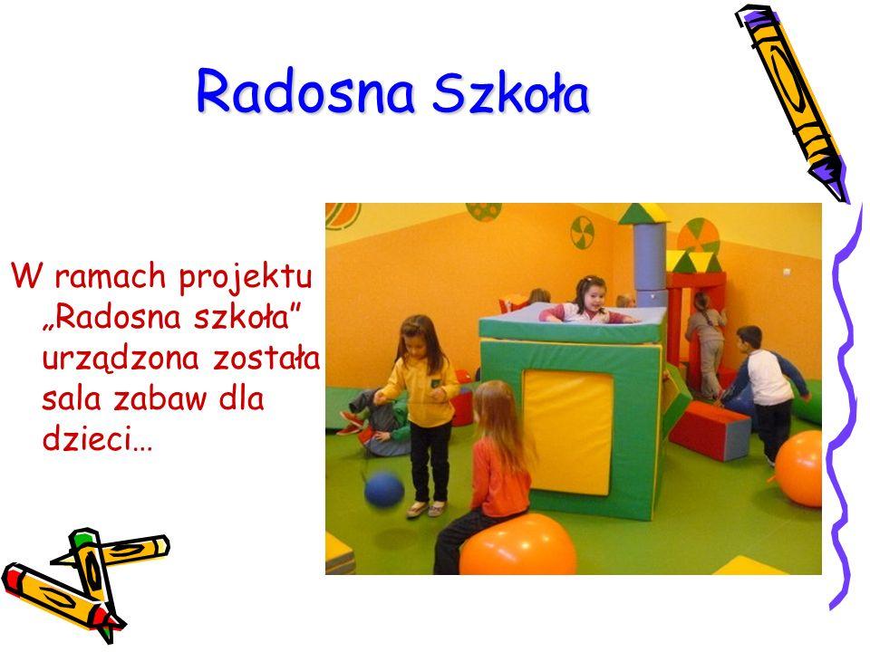 """Radosna Szkoła W ramach projektu """"Radosna szkoła urządzona została sala zabaw dla dzieci…"""