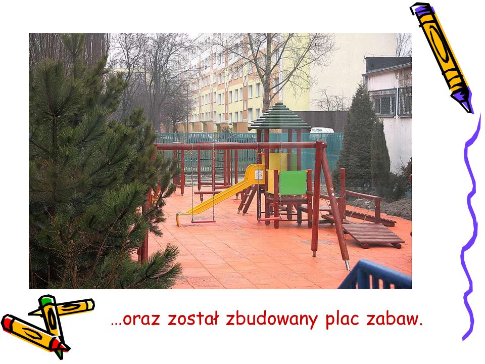 …oraz został zbudowany plac zabaw.