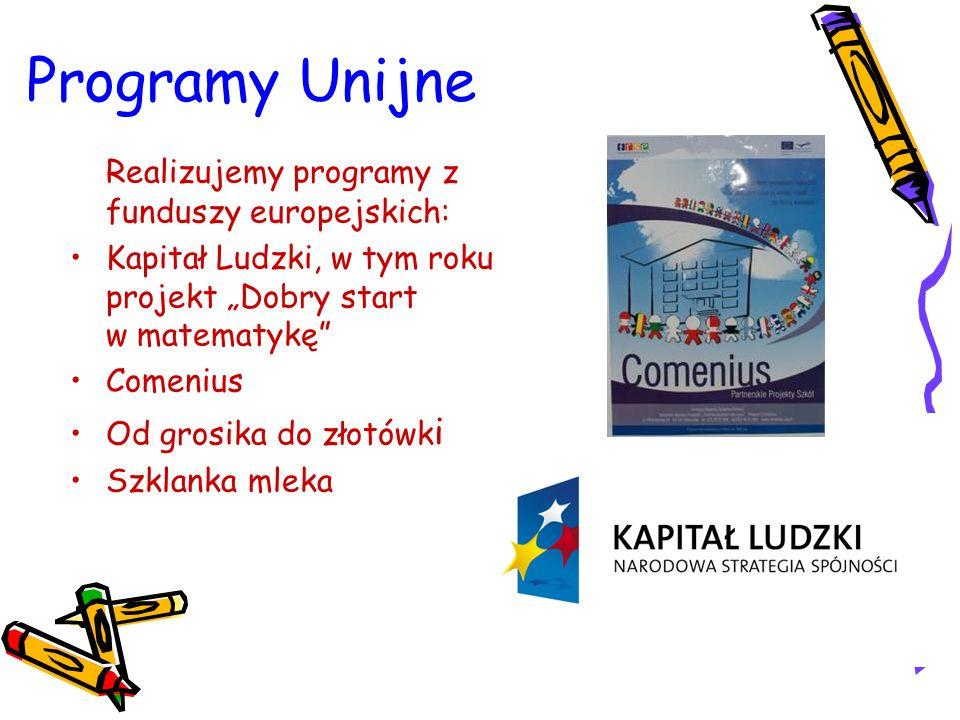 """Programy Unijne Realizujemy programy z funduszy europejskich: Kapitał Ludzki, w tym roku projekt """"Dobry start w matematykę Comenius Od grosika do złotówk i Szklanka mleka"""