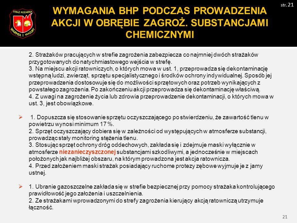 21 WYMAGANIA BHP PODCZAS PROWADZENIA AKCJI W OBRĘBIE ZAGROŻ. SUBSTANCJAMI CHEMICZNYMI str. 21 2. Strażaków pracujących w strefie zagrożenia zabezpiecz