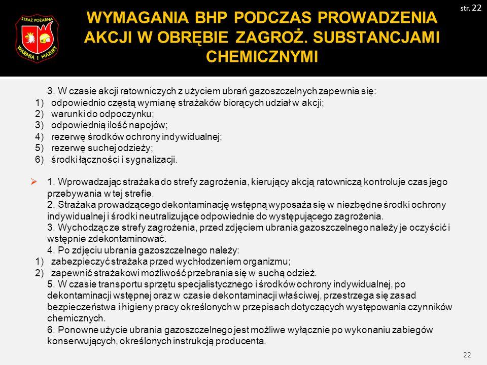 22 WYMAGANIA BHP PODCZAS PROWADZENIA AKCJI W OBRĘBIE ZAGROŻ. SUBSTANCJAMI CHEMICZNYMI str. 22 3. W czasie akcji ratowniczych z użyciem ubrań gazoszcze