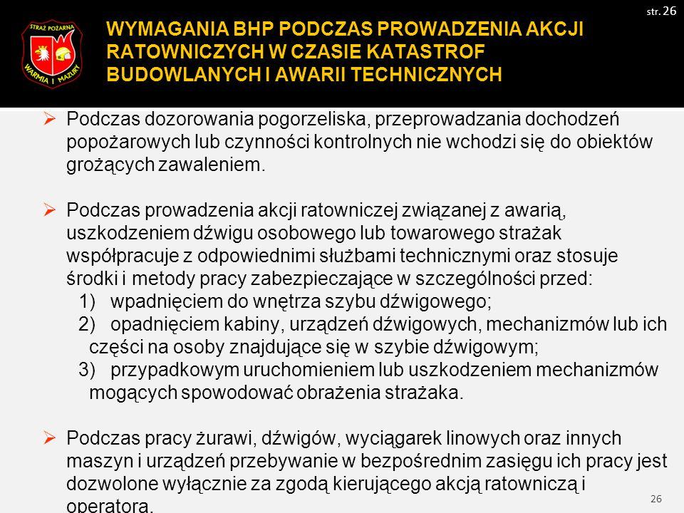 26 WYMAGANIA BHP PODCZAS PROWADZENIA AKCJI RATOWNICZYCH W CZASIE KATASTROF BUDOWLANYCH I AWARII TECHNICZNYCH str. 26  Podczas dozorowania pogorzelisk