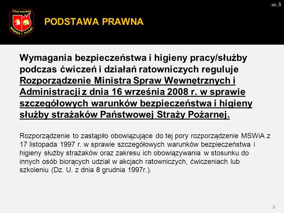 3 PODSTAWA PRAWNA str. 3 Wymagania bezpieczeństwa i higieny pracy/służby podczas ćwiczeń i działań ratowniczych reguluje Rozporządzenie Ministra Spraw