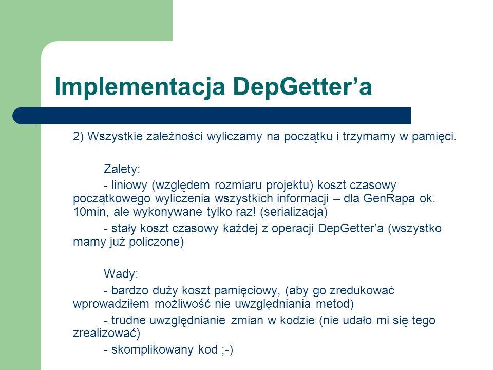 Implementacja DepGetter'a 2) Wszystkie zależności wyliczamy na początku i trzymamy w pamięci.