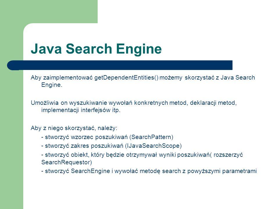 Java Search Engine Aby zaimplementować getDependentEntities() możemy skorzystać z Java Search Engine.