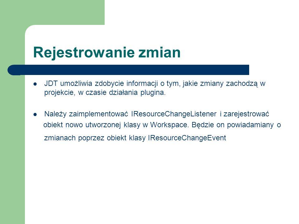 Rejestrowanie zmian JDT umożliwia zdobycie informacji o tym, jakie zmiany zachodzą w projekcie, w czasie działania plugina.