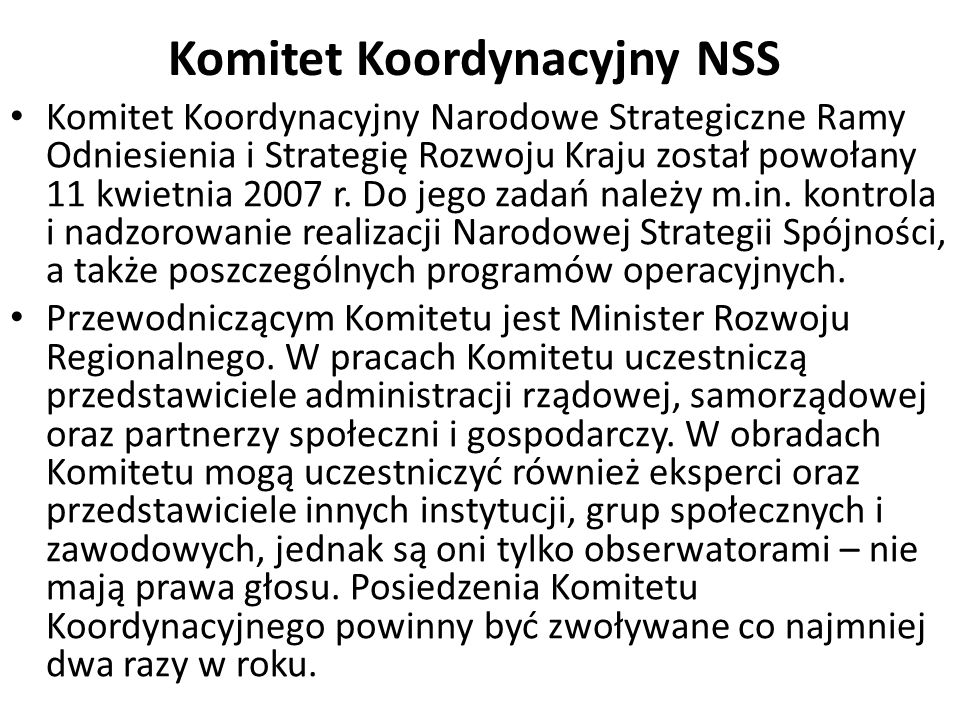 Komitet Koordynacyjny NSS Komitet Koordynacyjny Narodowe Strategiczne Ramy Odniesienia i Strategię Rozwoju Kraju został powołany 11 kwietnia 2007 r.