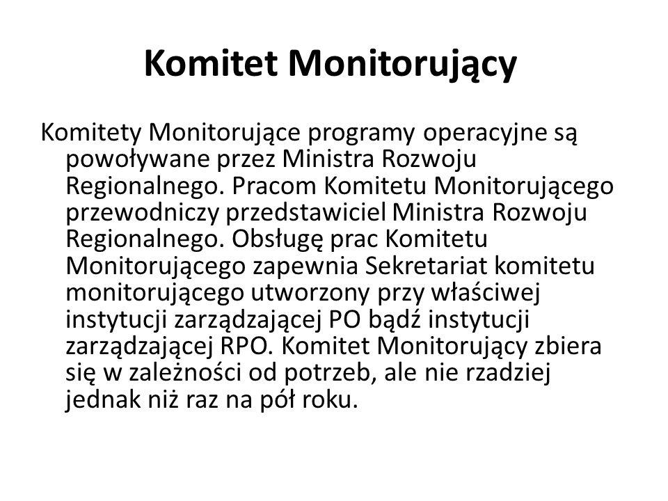 Komitet Monitorujący Komitety Monitorujące programy operacyjne są powoływane przez Ministra Rozwoju Regionalnego. Pracom Komitetu Monitorującego przew