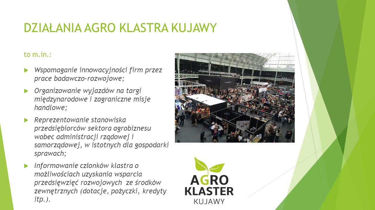DZIAŁANIA AGRO KLASTRA KUJAWY to m.in.:  Wspomaganie innowacyjności firm przez prace badawczo-rozwojowe;  Organizowanie wyjazdów na targi międzynarodowe i zagraniczne misje handlowe;  Reprezentowanie stanowiska przedsiębiorców sektora agrobiznesu wobec administracji rządowej i samorządowej, w istotnych dla gospodarki sprawach;  Informowanie członków klastra o możliwościach uzyskania wsparcia przedsięwzięć rozwojowych ze środków zewnętrznych (dotacje, pożyczki, kredyty itp.).