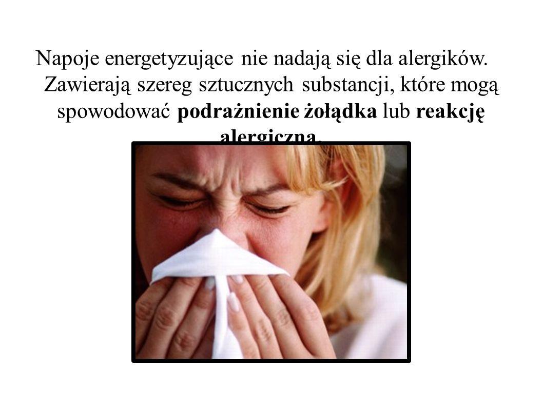 Napoje energetyzujące nie nadają się dla alergików. Zawierają szereg sztucznych substancji, które mogą spowodować podrażnienie żołądka lub reakcję ale