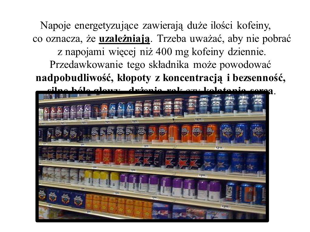 Napoje energetyzujące zawierają duże ilości kofeiny, co oznacza, że uzależniają. Trzeba uważać, aby nie pobrać z napojami więcej niż 400 mg kofeiny dz