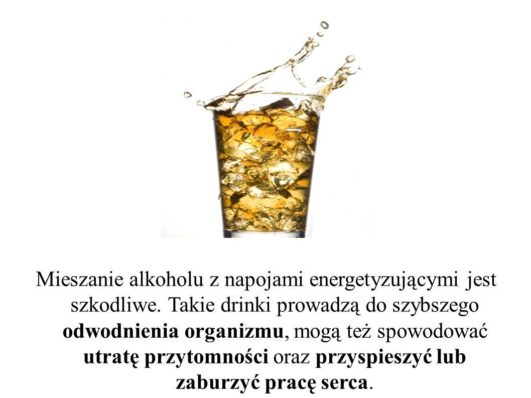 Mieszanie alkoholu z napojami energetyzującymi jest szkodliwe. Takie drinki prowadzą do szybszego odwodnienia organizmu, mogą też spowodować utratę pr