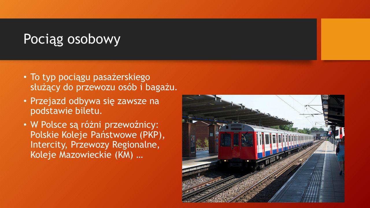 Pociąg osobowy To typ pociągu pasażerskiego służący do przewozu osób i bagażu. Przejazd odbywa się zawsze na podstawie biletu. W Polsce są różni przew