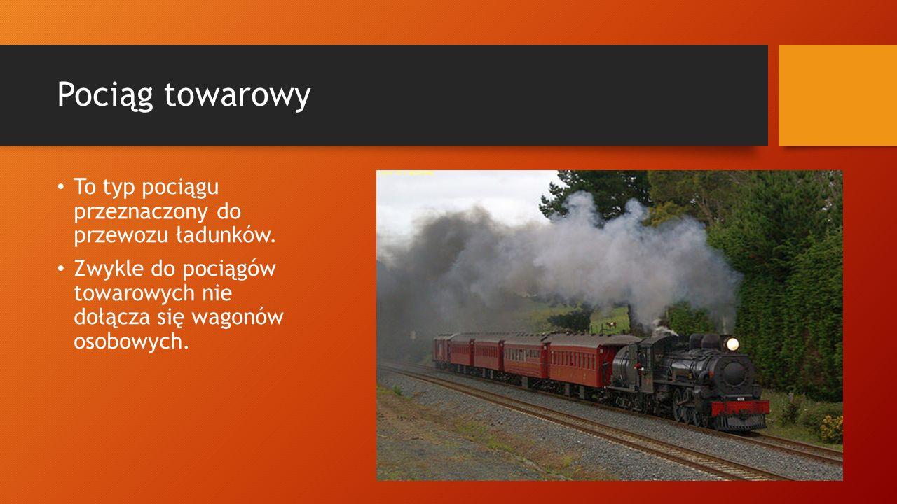 Pociąg towarowy To typ pociągu przeznaczony do przewozu ładunków. Zwykle do pociągów towarowych nie dołącza się wagonów osobowych.
