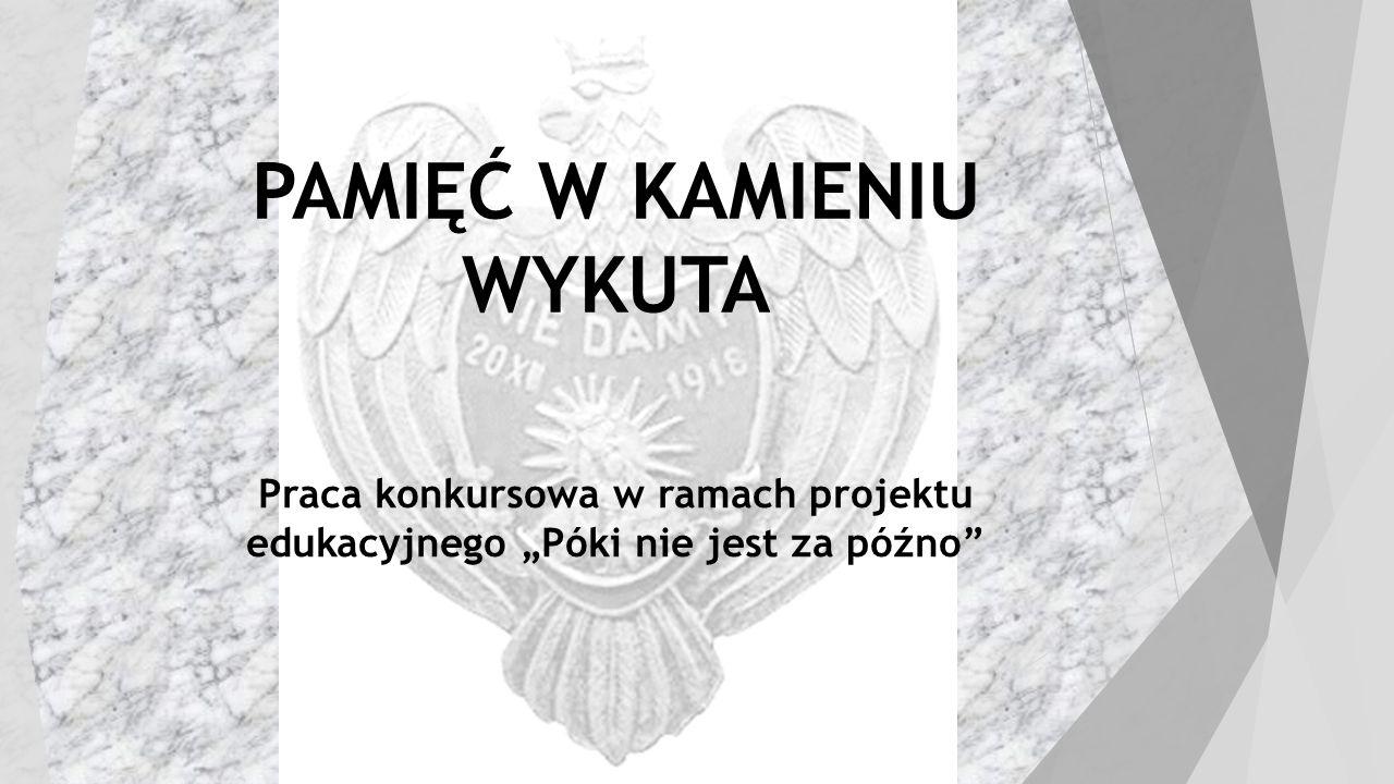 """PAMIĘĆ W KAMIENIU WYKUTA Praca konkursowa w ramach projektu edukacyjnego """"Póki nie jest za późno"""""""