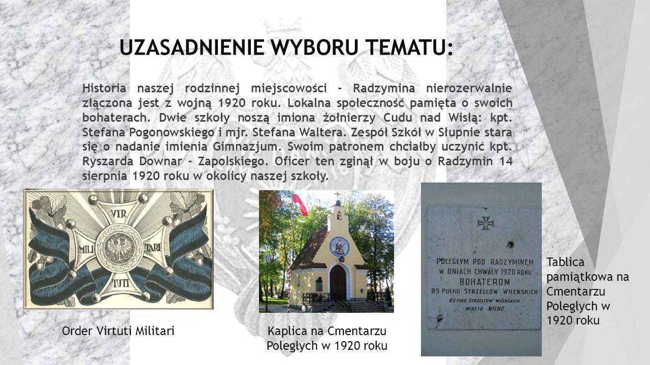 UZASADNIENIE WYBORU TEMATU:  Historia naszej rodzinnej miejscowości - Radzymina nierozerwalnie złączona jest z wojną 1920 roku. Lokalna społeczność p