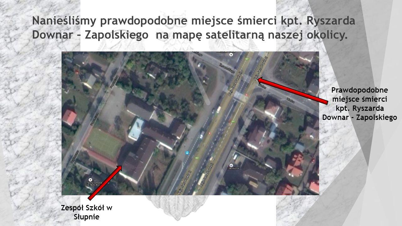  Nanieśliśmy prawdopodobne miejsce śmierci kpt. Ryszarda Downar – Zapolskiego na mapę satelitarną naszej okolicy. Prawdopodobne miejsce śmierci kpt.