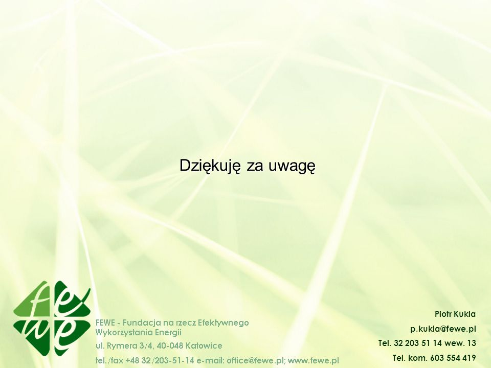 Dziękuję za uwagę Piotr Kukla p.kukla@fewe.pl Tel. 32 203 51 14 wew. 13 Tel. kom. 603 554 419