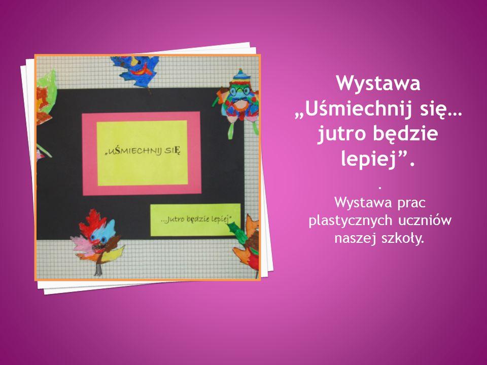 . Wystawa prac plastycznych uczniów naszej szkoły.