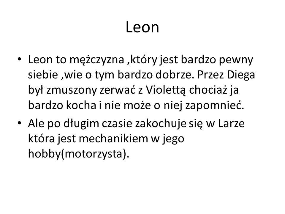Leon Leon to mężczyzna,który jest bardzo pewny siebie,wie o tym bardzo dobrze.