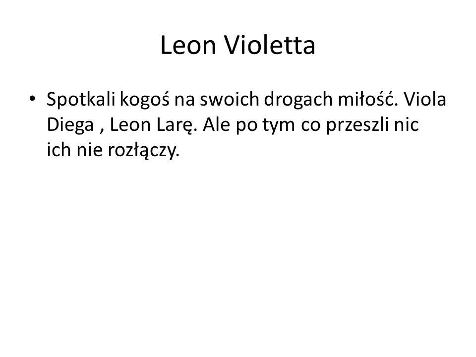 Spotkali kogoś na swoich drogach miłość. Viola Diega, Leon Larę.
