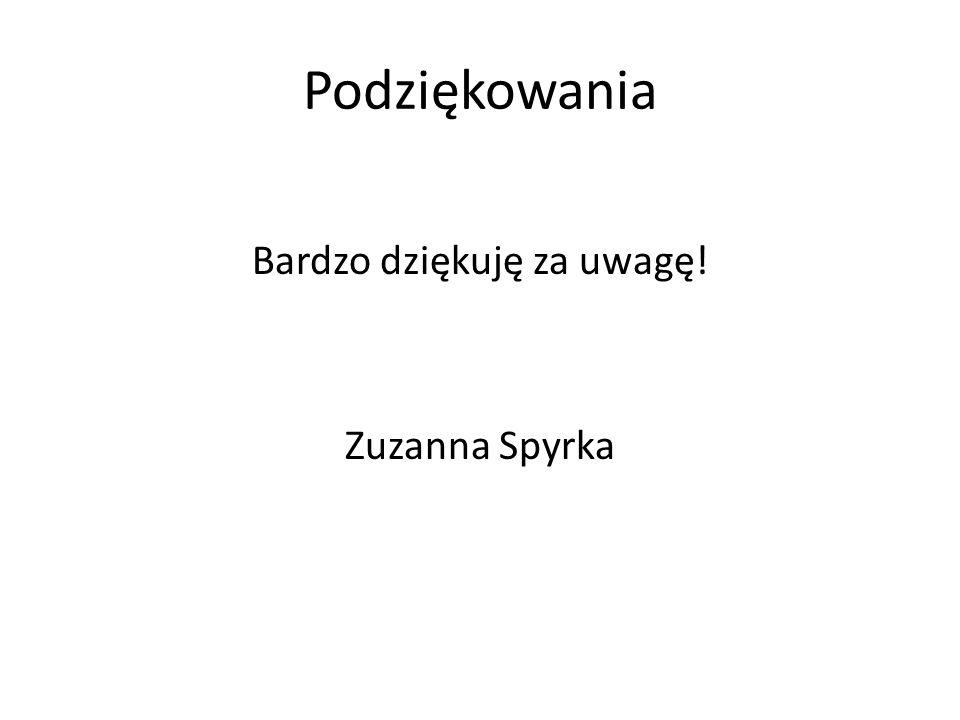 Podziękowania Bardzo dziękuję za uwagę! Zuzanna Spyrka