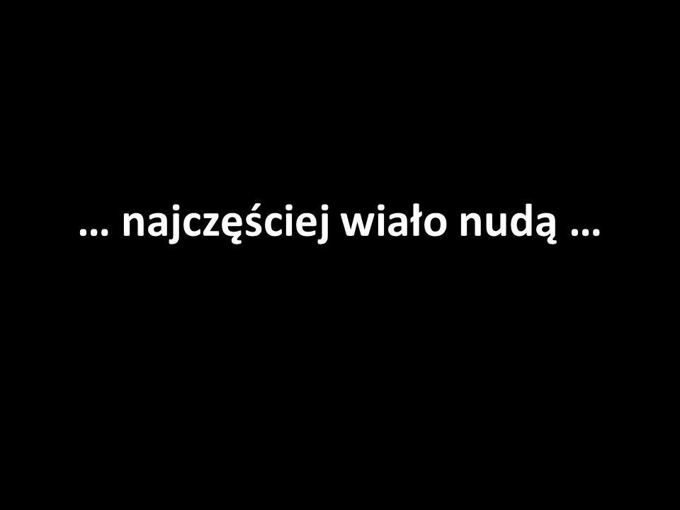 … najczęściej wiało nudą …