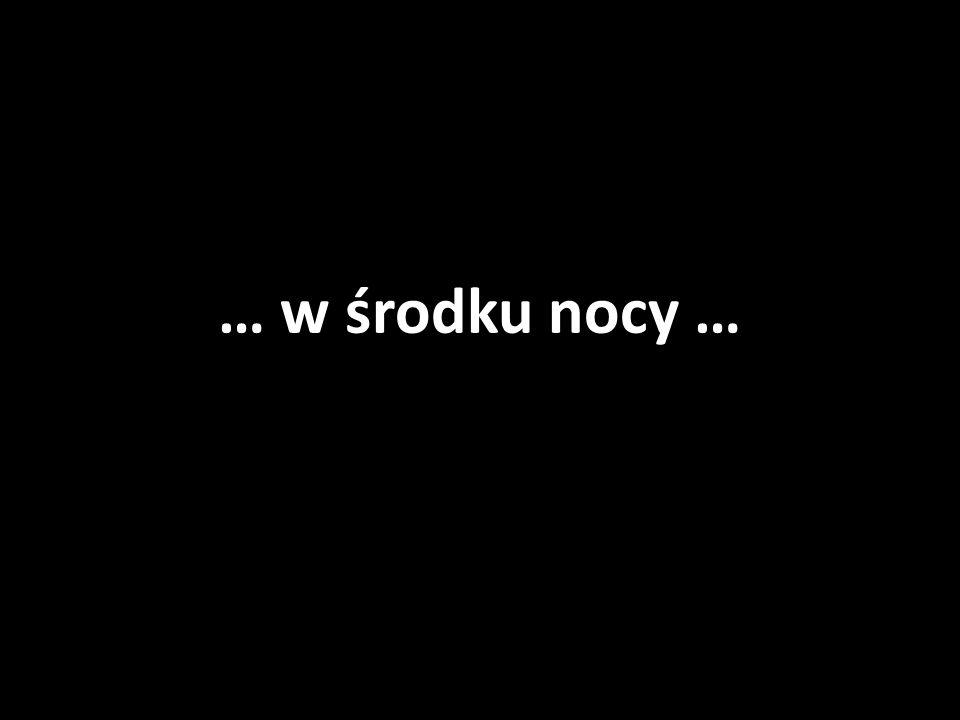 … w środku nocy …