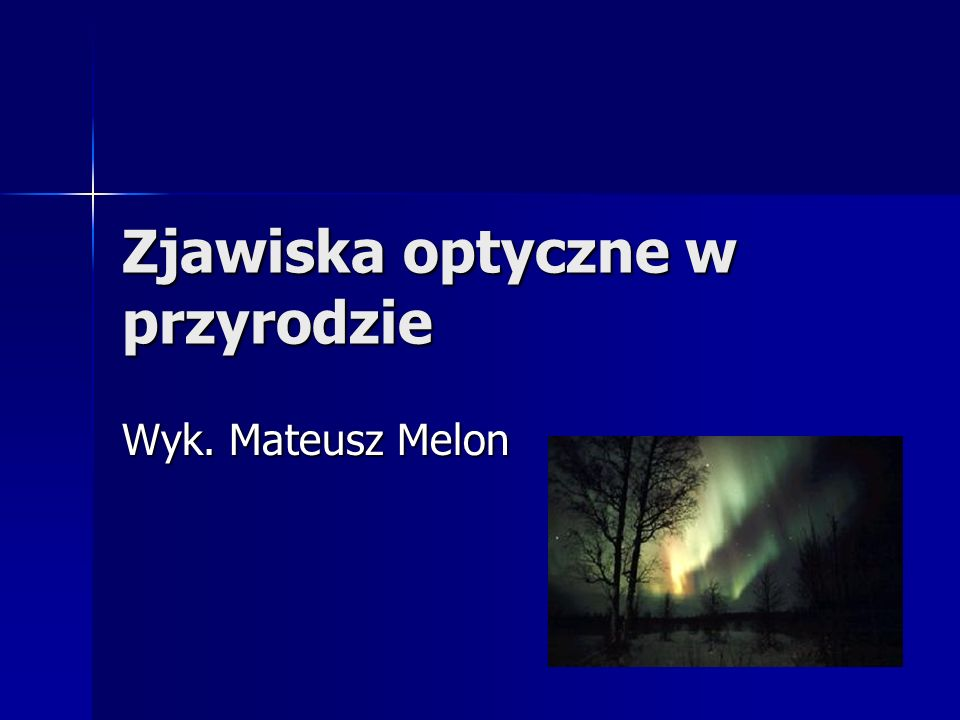 Zjawiska optyczne w przyrodzie Wyk. Mateusz Melon