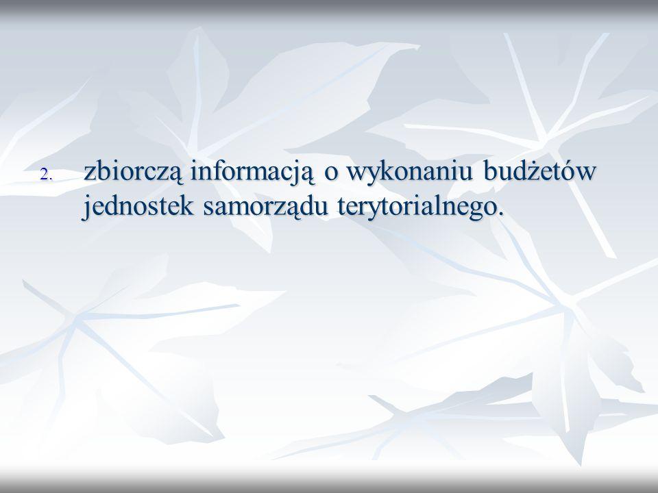 2. zbiorczą informacją o wykonaniu budżetów jednostek samorządu terytorialnego.