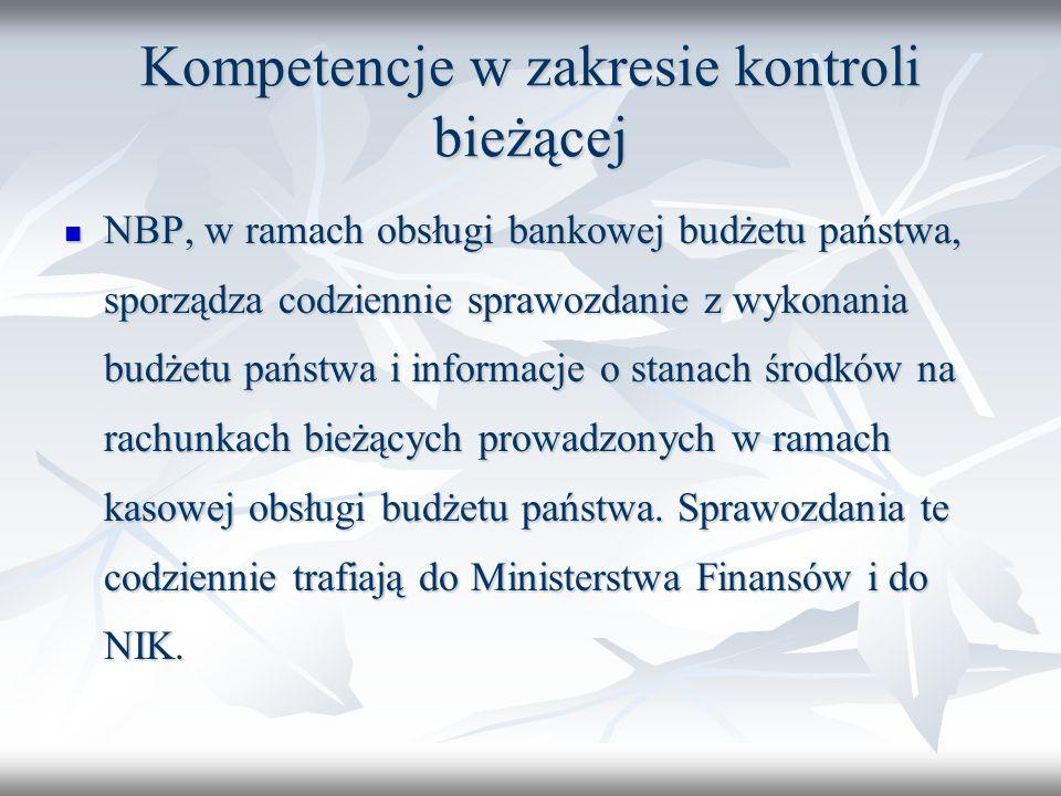 Kompetencje w zakresie kontroli bieżącej NBP, w ramach obsługi bankowej budżetu państwa, sporządza codziennie sprawozdanie z wykonania budżetu państwa i informacje o stanach środków na rachunkach bieżących prowadzonych w ramach kasowej obsługi budżetu państwa.