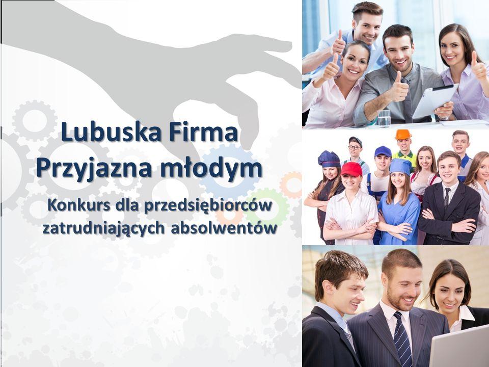 Lubuska Firma Przyjazna młodym Konkurs dla przedsiębiorców zatrudniających absolwentów