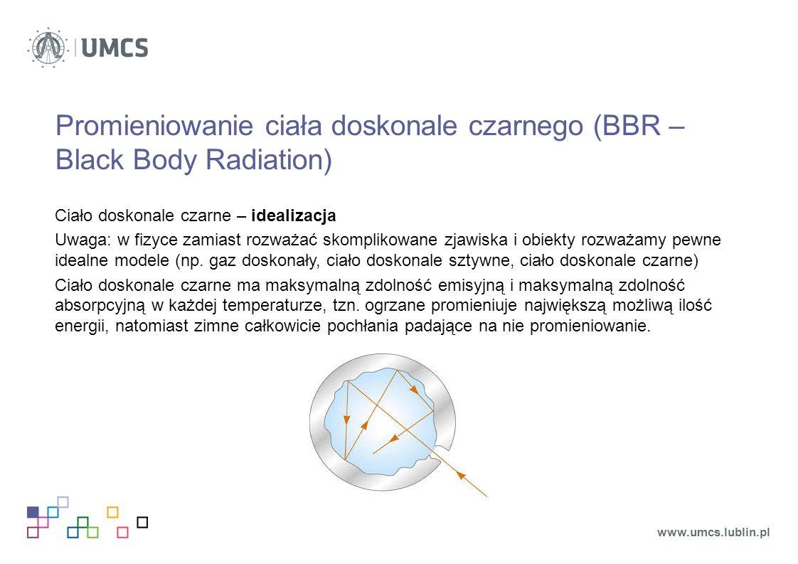 Promieniowanie ciała doskonale czarnego (BBR – Black Body Radiation) Ciało doskonale czarne – idealizacja Uwaga: w fizyce zamiast rozważać skomplikowane zjawiska i obiekty rozważamy pewne idealne modele (np.