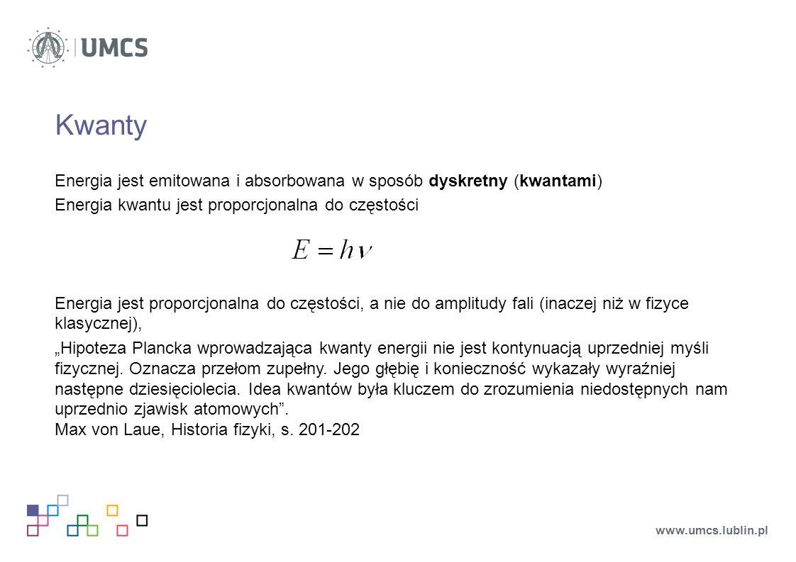 """Kwanty Energia jest emitowana i absorbowana w sposób dyskretny (kwantami) Energia kwantu jest proporcjonalna do częstości Energia jest proporcjonalna do częstości, a nie do amplitudy fali (inaczej niż w fizyce klasycznej), """"Hipoteza Plancka wprowadzająca kwanty energii nie jest kontynuacją uprzedniej myśli fizycznej."""
