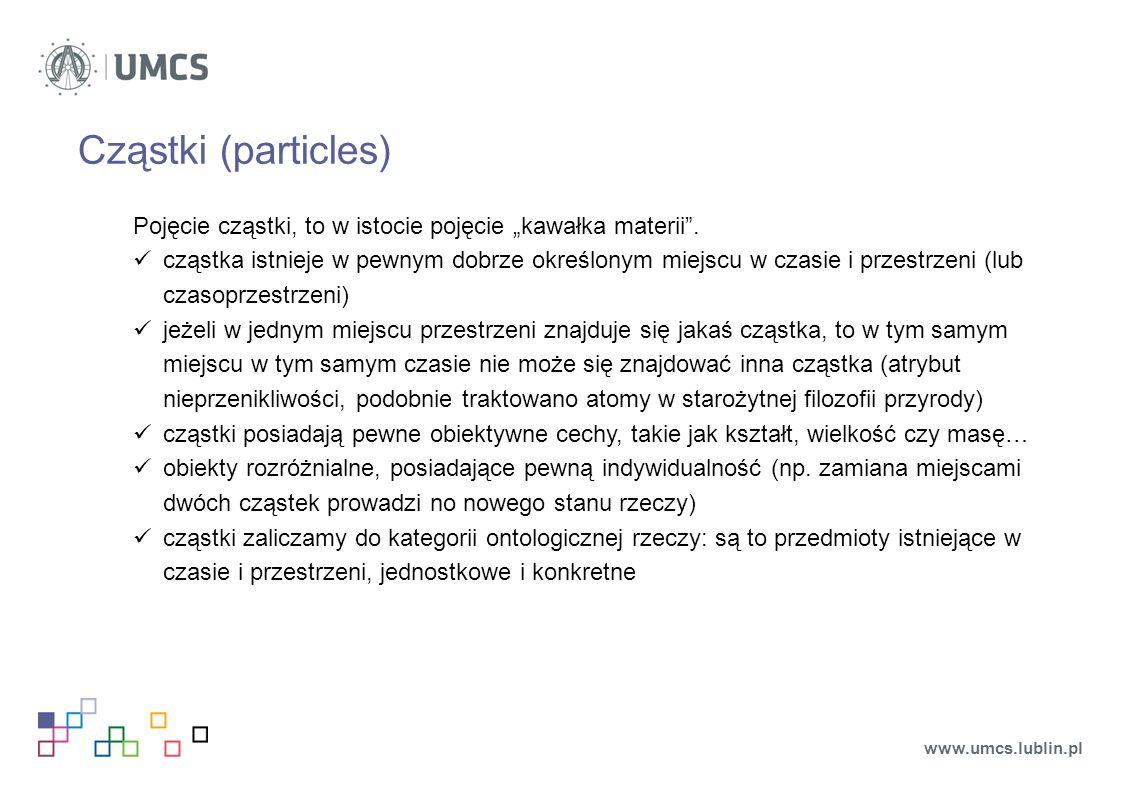 """Cząstki (particles) Pojęcie cząstki, to w istocie pojęcie """"kawałka materii ."""