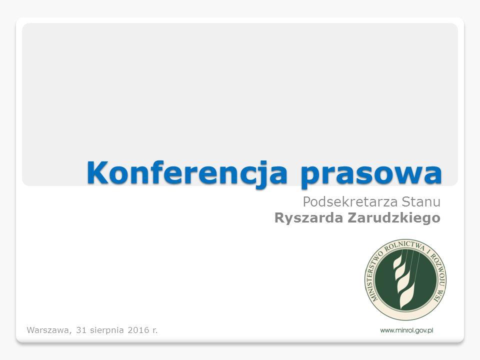 Konferencja prasowa Podsekretarza Stanu Ryszarda Zarudzkiego Warszawa, 31 sierpnia 2016 r.