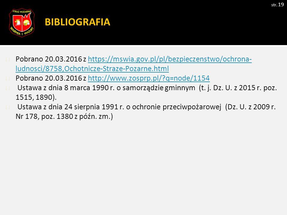 BIBLIOGRAFIA str. 19 Pobrano 20.03.2016 z https://mswia.gov.pl/pl/bezpieczenstwo/ochrona- ludnosci/8758,Ochotnicze-Straze-Pozarne.htmlhttps://mswia.go