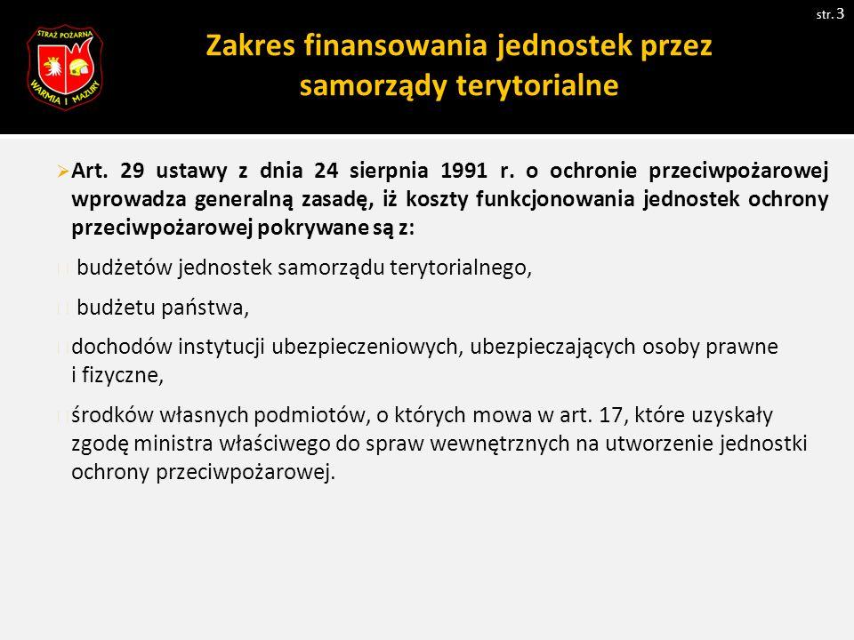 Zakres finansowania jednostek przez samorządy terytorialne str. 3  Art. 29 ustawy z dnia 24 sierpnia 1991 r. o ochronie przeciwpożarowej wprowadza ge