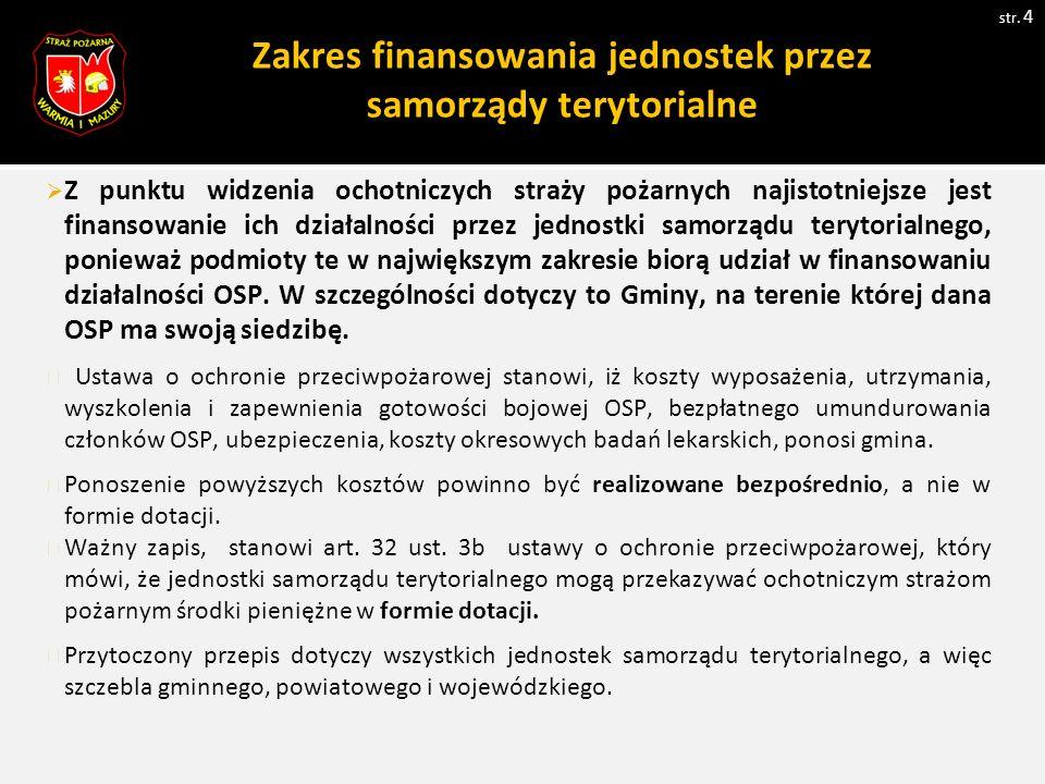 Zakres finansowania jednostek przez samorządy terytorialne str. 4  Z punktu widzenia ochotniczych straży pożarnych najistotniejsze jest finansowanie