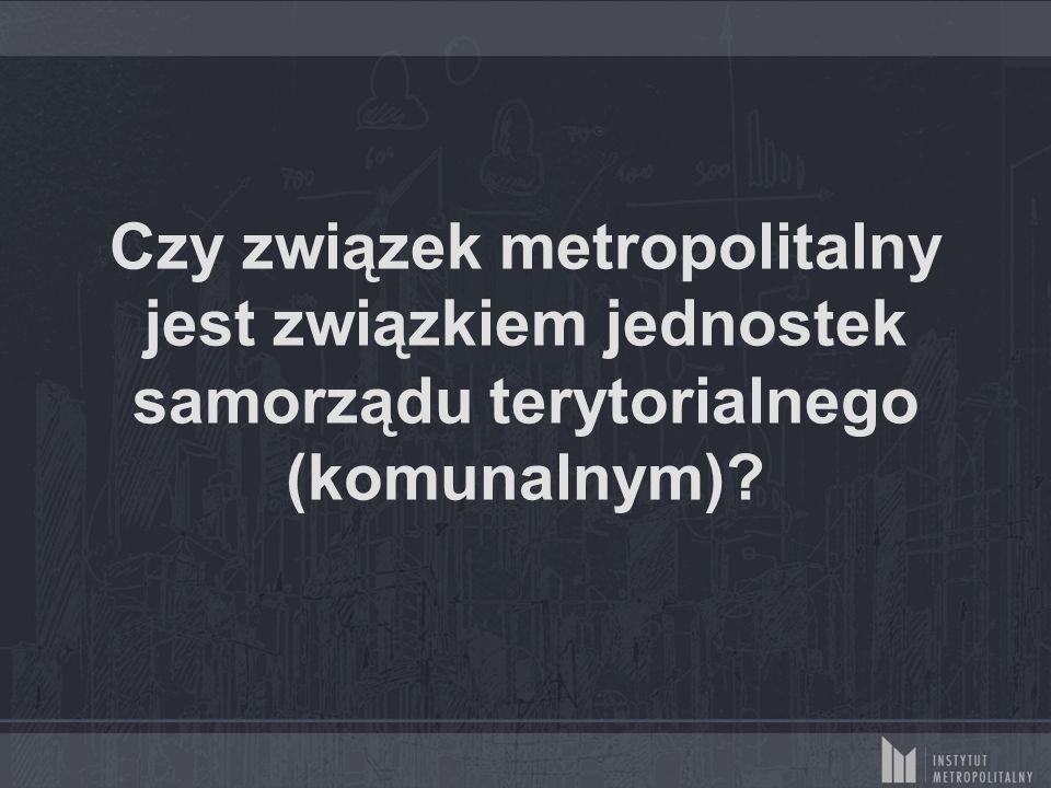 Czy związek metropolitalny jest związkiem jednostek samorządu terytorialnego (komunalnym)
