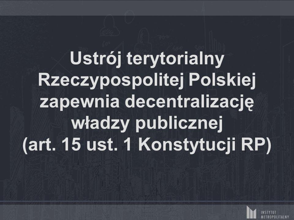 Ustrój terytorialny Rzeczypospolitej Polskiej zapewnia decentralizację władzy publicznej (art. 15 ust. 1 Konstytucji RP)